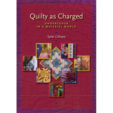 Quilty as Charged: Undercover in a Material World