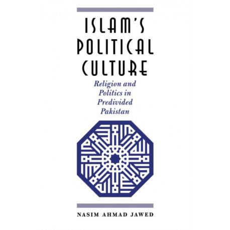 Islam's Political Culture: Religion and Politics in Predivided Pakistan