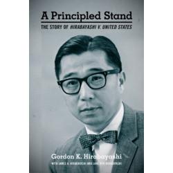 A Principled Stand: The Story of Hirabayashi v. United States