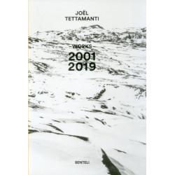 Joel Tettamanti: Works 2001 - 2019