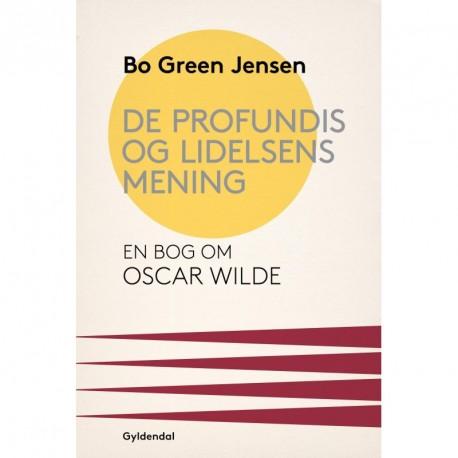 De profundis og lidelsens mening: En bog om Oscar Wilde