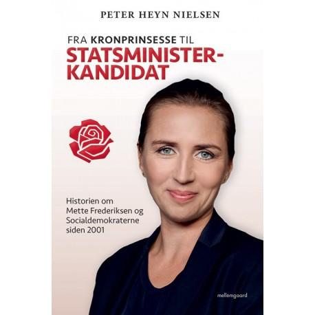 Fra kronprinsesse til statsministerkandidat: Historien om Mette Frederiksen og Socialdemokraterne siden 2001