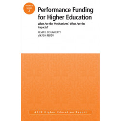 Performance Funding for Higher Education: What Are the Mechanisms? What Are the Impacts?: ASHE Higher Education Report, 39:2