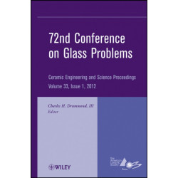 72nd Conference on Glass Problems: A Collection of Papers Presented at the 72nd Conference on Glass Problems, The Ohio State University, Columbus, Ohio, October 18-19, 2011