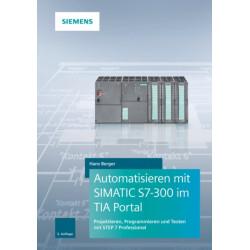 Automatisieren mit SIMATIC S7-300 im TIA Portal: Projektieren, Programmieren und Testen mit STEP 7 Professional