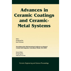 Advances in Ceramic Coatings and Ceramic-Metal Systems: A Collection of Papers Presented at the 29th International Conference on Advanced Ceramics and Composites, Jan 23-28, 2005, Cocoa Beach, FL