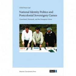 Meddelelser om Grønland - National identity politics and postcolonial sovereignty games: Greenland, Denmark, and the European Union (Vol. 43)