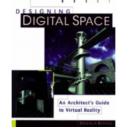 Designing Digital Space: An Architect's Guide to Virtual Reality