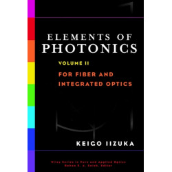 Elements of Photonics, Volume II: For Fiber and Integrated Optics