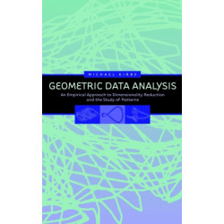Geometric Data Analysis: An Empirical Approach to Dimensionality Reduction and the Study of Patterns
