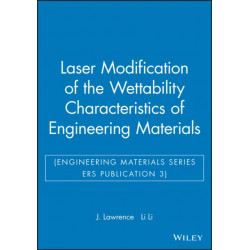 Laser Modification of the Wettability Characteristics of Engineering Materials (Engineering Materials Series ERS Publication 3)