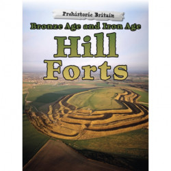 Bronze Age and Iron Age Hill Forts