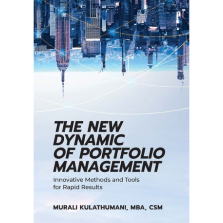 The New Dynamic of Portfolio Management: Innovative Methods and Tools for Rapid Results