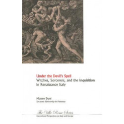 Under the Devil's Spell: Witches, Sorcerers and the Inquisition in Renaissance Italy