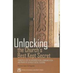 Unlocking the Church's Best Kept Secret: Principles for the Interpretation, Communication, and Praxis of Catholic Social Teaching