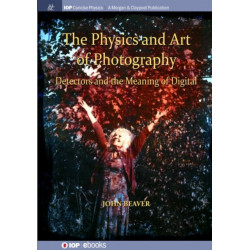 The Physics and Art of Photography, Volume 3: Detectors and the Meaning of Digital