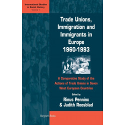 Trade Unions, Immigration, and Immigrants in Europe, 1960-1993: A Comparative Study of the Actions of Trade Unions in Seven West European Countries