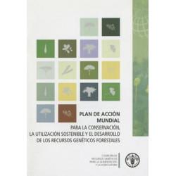 Plan de Accion Mundial: Para la Conservacion, la Utilizacion Sostenible y el Desarrollo de los Recursos Geneticos Forestales