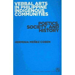 Verbal Arts in Philippine Indigenous Communities: Poetics, Society, and History