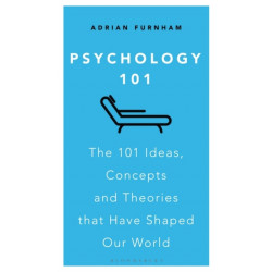 Psychology 101: The 101 Ideas, Concepts and Theories that Have Shaped Our World