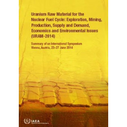 Uranium Raw Material for the Nuclear Fuel Cycle: Exploration, Mining, Production, Supply and Demand, Economics and Environmental Issues (URAM-2014): Summary of an International Symposium Held in Vienna, Austria, 23-27 June 2014