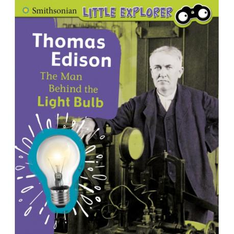 Thomas Edison: The Man Behind the Light Bulb