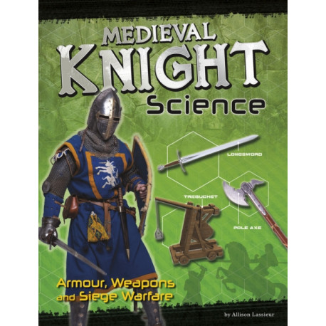 Medieval Knight Science: Armour, Weapons and Siege Warfare