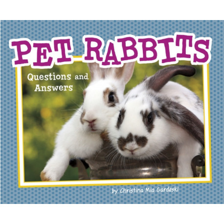 Pet Rabbits: Questions and Answers