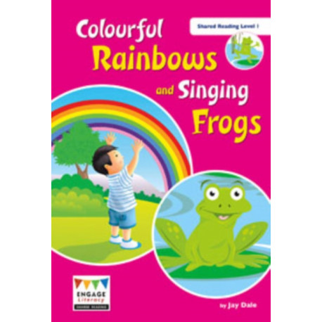 Colourful Rainbows and Singing Frogs: Shared Reading Level 1