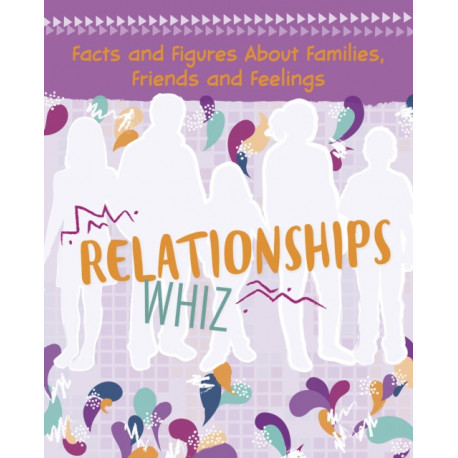 Relationships Whiz: Facts and Figures About Families, Friends and Feelings
