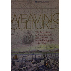Weaving Cultures: The Invention of Colonial Art and Culture in the Philippines, 1565-1850