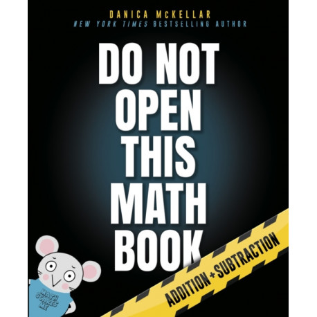 Do Not Open This Math Book!: Addition + Subtraction