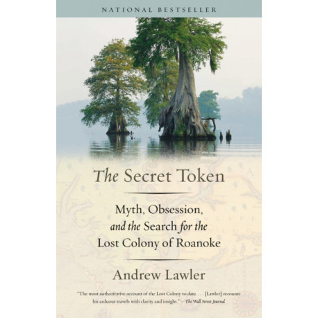 The Secret Token: Obsession, Deceit, and the Search for the Lost Colony of Roanoke