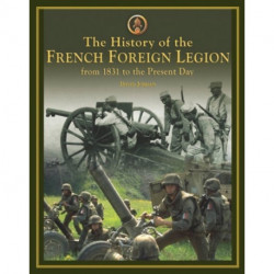 The History of the French Foreign Legion: From 1831 to Present Day