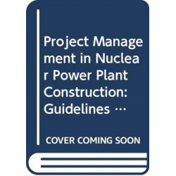 Project Management in Nuclear Power Plant Construction: Guidelines and Experience