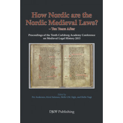 How Nordic are the Nordic Medieval Laws - Ten Years Later: Proceedings of the 10th Carlsberg Academy Conference on Medieval Legal History 2013