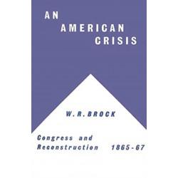 An American Crisis: Congress & Reconstruction 1865-1867