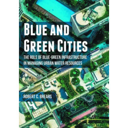 Blue and Green Cities: The Role of Blue-Green Infrastructure in Managing Urban Water Resources