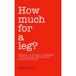 How Much for a Leg?: Assessing the Process of Assessment of Non-pecuniary Personal Injury Damages in Scotland