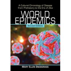World Epidemics: A Cultural Chronology of Disease from Prehistory to the Era of Zika, 2d ed.