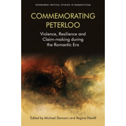 Commemorating Peterloo: Violence, Resilience and Claim-Making During the Romantic Era