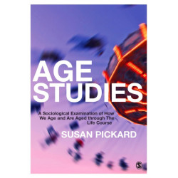 Age Studies: A Sociological Examination of How We Age and are Aged through the Life Course