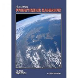 På vej mod fremtidens Danmark: Udvalgte kronikker i 50 år