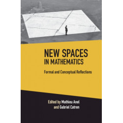 New Spaces in Mathematics: Volume 1: Formal and Conceptual Reflections