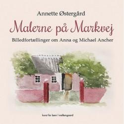 Malerne på Markvej: Billedfortællinger om Anna og Michael Ancher