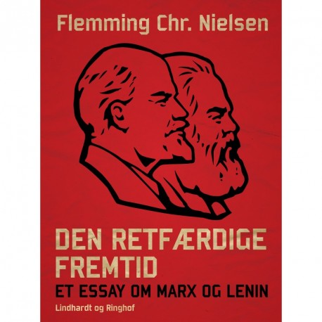 Den retfærdige fremtid. Et essay om Marx og Lenin