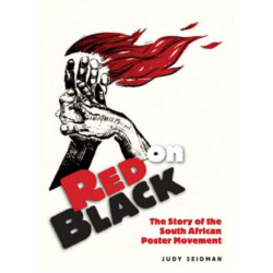 Red on Black: The Story of the South African Poster Movement