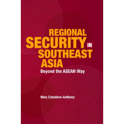 Regional Security in Southeast Asia: Beyond the Asean Way