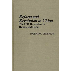 Reform and Revolution in China: The 1911 Revolution in Hunan and Hubei