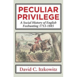 Peculiar Privilege: A Social History of English Foxhunting, 1753-1885